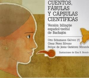 Cuentos, fábulas y cápsulas científicas (versión bilingüe español tseltal de Bachajón) de Otto Schumann Gálvez
