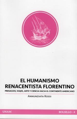 El humanismo renacentista florentino. Presagios, viajes, arte y ciencia hacia el continente americano