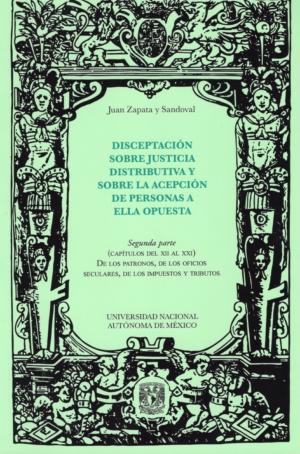 Disceptación sobre justicia distributiva y sobre la acepción de personas a ella opuesta. Segunda parte (capítulos del XII al XXI) de los patronos, de los oficios seculares, de los impuestos y tributos
