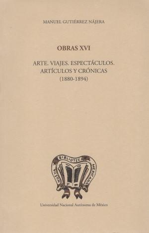 Obras XVI. Arte. Viajes. Espectáculos. Artículos y crónicas (1880-1894)