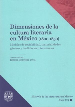 Dimensiones de la cultura literaria en México (1800-1850). Modelos de sociabilidad, materialidades, géneros y tradiciones intelectuales