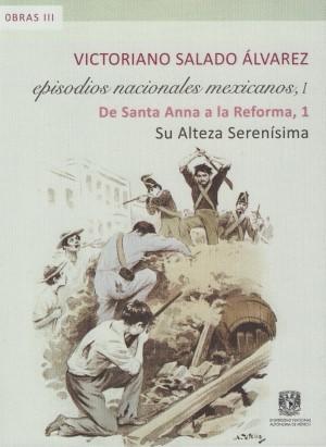 De Santa Anna a la Reforma. Su Alteza Serenísima