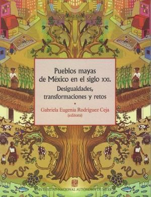Pueblos mayas de México en el siglo XXI. Desigualdades, transformaciones y retos