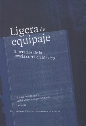 Ligera de equipaje. Itinerarios de la novela corta en México