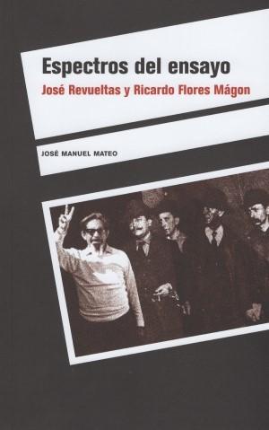 Espectros del ensayo. José Revueltas y Ricardo Flores Magón