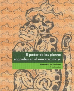 El poder de las plantas sagradas en el universo maya