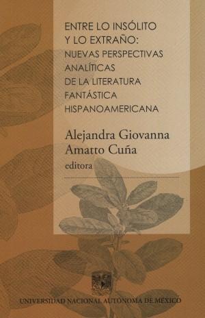 Entre lo insólito y lo extraño: nuevas perspectivas analíticas de la literatura fantástica hispanoamericana