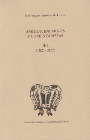 Amigos, enemigos y comentaristas (1821-1827) Tomo II, 2