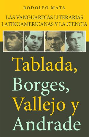 Las vanguardias literarias latinoamericanas y la ciencia: Tablada, Borges, Vallejo y Andrade