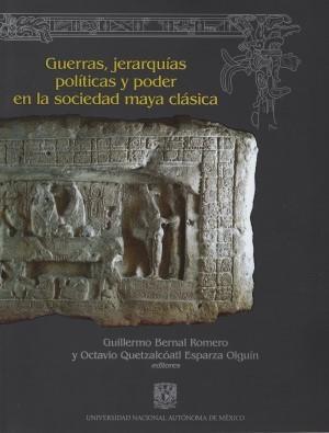 Guerras, jerarquías políticas y poder en la sociedad maya clásica