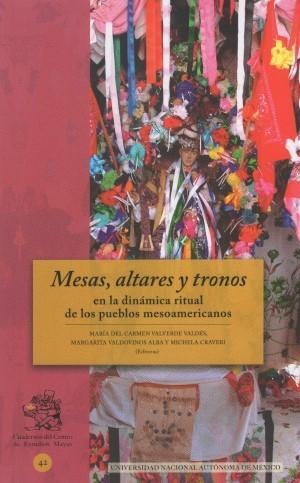 Mesas, altares y tronos en la dinámica ritual de los pueblos mesoamericanos