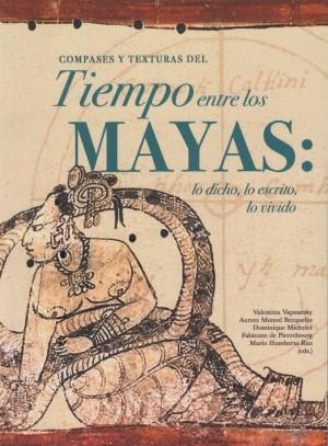 Compases y texturas del tiempo entre los mayas: lo dicho, lo escrito, lo vivido