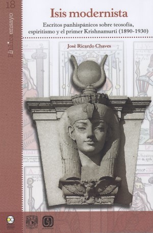 Isis modernista. Escritos panhispánicos sobre teosofía, espiritismo y el primer Krishnamurti (1890-1930)