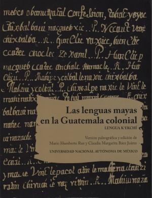 Las lenguas mayas en la Guatemala Colonial. Lengua K'ekchí