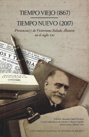 Tiempo viejo (1867)-Tiempo nuevo (2017). Presencia(s) de Victoriano Salado Álvarez en el siglo XXI
