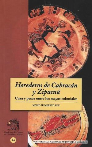 Herederos de Cabracán y Zipacná. Caza y pesca entre los mayas coloniales