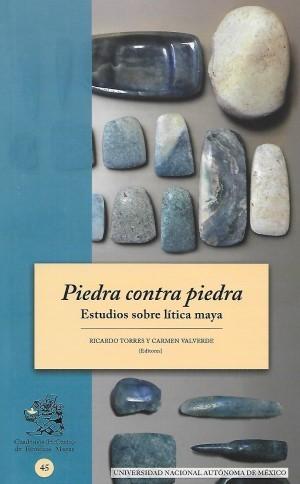 Piedra contra piedra. Estudios sobre lítica maya