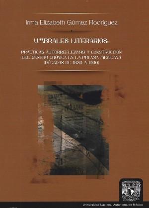 Umbrales literarios: prácticas autorreflexivas y construcción del género crónica en la prensa mexicana (décadas de 1820 a 1900)