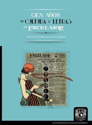 Cien años de cultura y letras en Excélsior. (Digital)