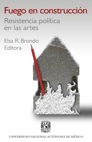 Fuego en construcción. Resistencia política en las artes. (Digital)