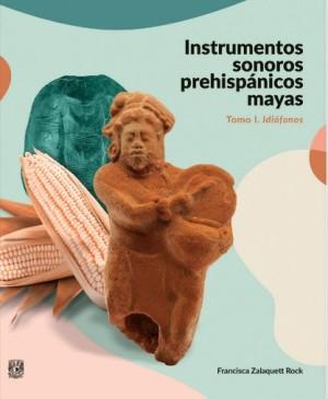 Instrumentos sonoros prehispánicos mayas. Tomo I. Idiófonos (Virtual)