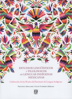 Estudios Lingüísticos y Filológicos en Lenguas Indígenas Mexicanas. Celebración de los 30 años del Seminario de Lenguas Indígenas