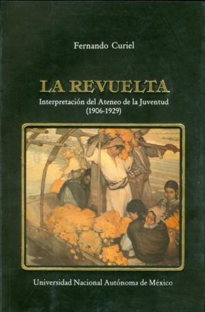 La Revuelta. Interpretación del Ateneo de la Juventud (1906-1929)