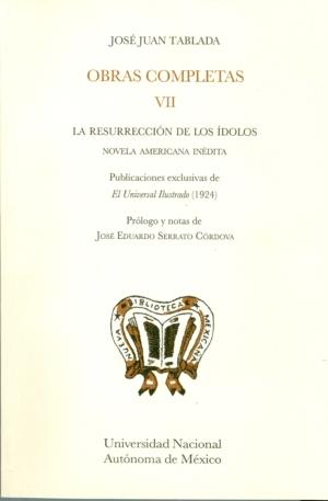 Obras Completas VII. La resurrección de los ídolos; Publicaciones exclusivas de El Universal Ilustrado (1924). José Juan Tablada