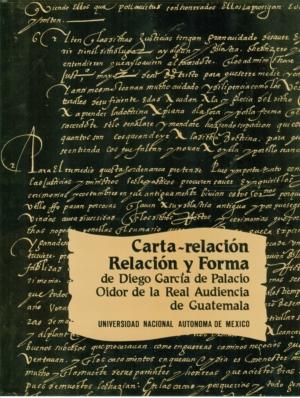 Carta-relación. Relación y forma de Diego García de Palacio. Oidor de la Real Audiencia de Guatemala