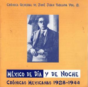 CD. Crónica general de José Juan Tablada V.2. México de día y de noche. Crónicas Mexicanas 1928-1944.