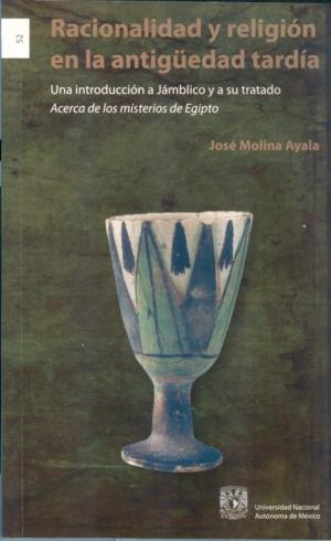 Racionalidad y religión en la antigüedad tardía. Una introducción a Jámblico y a su tratado Acerca de los misterios de Egipto
