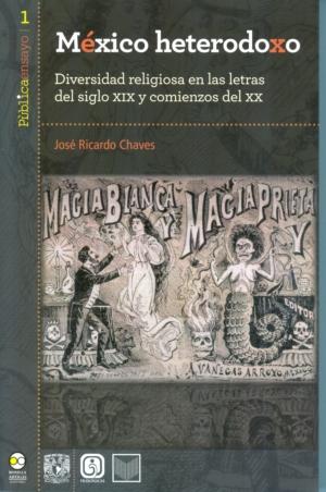 México heterodoxo. Diversidad religiosa en las letras del siglo XIX y comienzos del XX