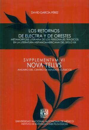 Los retornos de Electra y Orestes. Metamorfosis literaria de los personajes trágicos en la literatura hispanoamericana del siglo XX. SVPPLEMENTVM VI. NOVA TELLVS