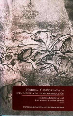 Historia. Caminos hacia la hermenéutica de la reconstrucción