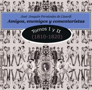 CD Amigos, enemigos y comentaristas. Tomos I y II (1810-1820). José Joaquín Fernández de Lizardi