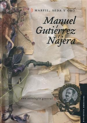 Marfil, seda y oro. Manuel Gutiérrez Nájera. Una antología general
