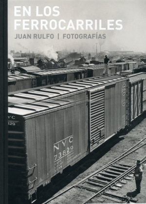 En los ferrocarriles. Juan Rulfo. Fotograf�as