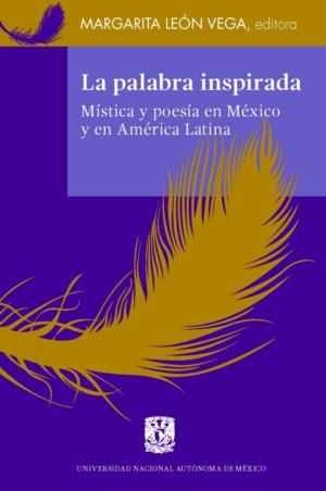 La palabra inspirada. Mística y poesía en México y en América Latina