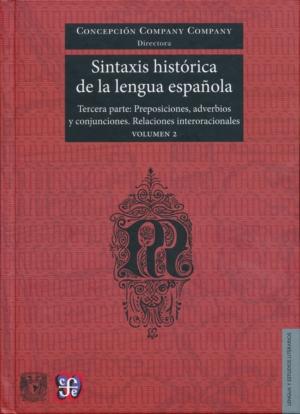 Sintaxis histórica de la lengua española. Tercera parte: Preposiciones, adverbios y conjunciones. Relaciones interoracionales. Vol. 2