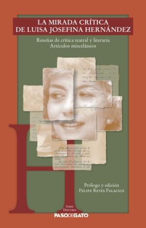 La mirada crítica de Luisa Josefina Hernández. Reseñas de crítica teatral y literaria. Artículos misceláneos