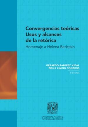 Convergencias teóricas. Usos y alcances de la retórica. Homenaje a Helena Beristáin