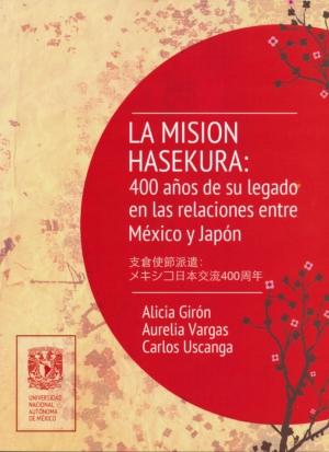 La misión de Hasekura: 400 años de su legado en las relaciones entre México y Japón