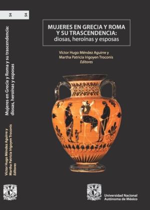 Mujeres en Grecia y Roma y su trascendencia: diosas, hero�nas y esposas