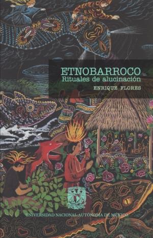 Etnobarroco. Rituales de alucinación
