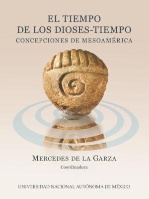El tiempo de los dioses-tiempo. Concepciones de Mesoam�rica