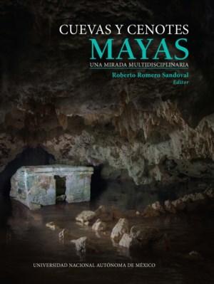 Cuevas y cenotes mayas. Una mirada multidisciplinaria