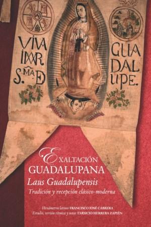 Exaltación guadalupana. Laus guadalupensis. Tradición y recepción clásico-moderna