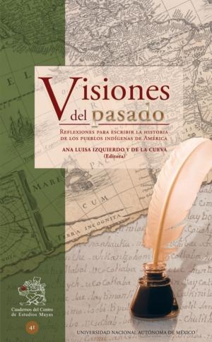 Visiones del pasado. Reflexiones para escribir la historia de los pueblos indígenas de América